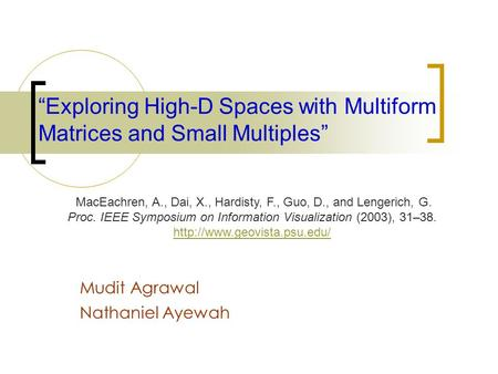 """Exploring High-D Spaces with Multiform Matrices and Small Multiples"" Mudit Agrawal Nathaniel Ayewah MacEachren, A., Dai, X., Hardisty, F., Guo, D., and."