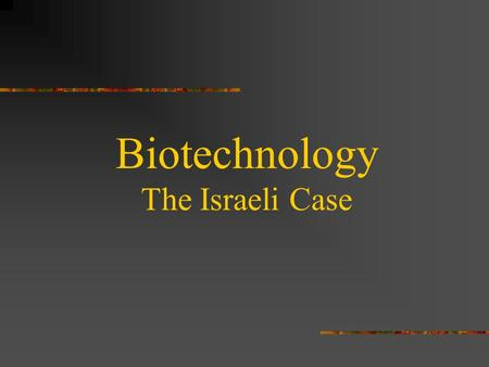 Biotechnology The Israeli Case Definition Using living organisms, cells or biological agents, to produce goods and services. Modern biotechnology arose.