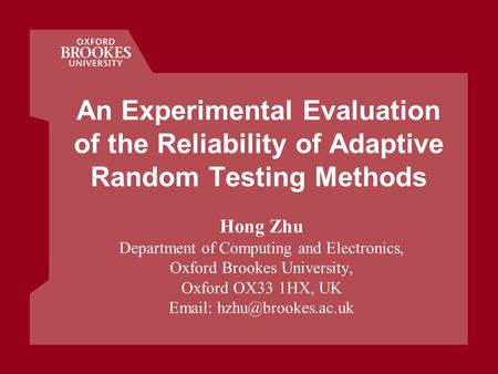 An Experimental Evaluation of the Reliability of Adaptive Random Testing Methods Hong Zhu Department of Computing and Electronics, Oxford Brookes University,