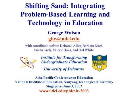 University of Delaware Asia-Pacific Conference on Education National Institute of Education, Nanyang Technogical University Singapore, June 3, 2003 www.udel.edu/pbl/nie-2003.