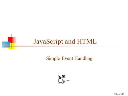 20-Jun-15 JavaScript and HTML Simple Event Handling.