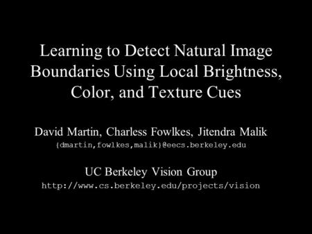Berkeley Vision GroupNIPS Vancouver 20021 Learning to Detect Natural Image Boundaries Using Local Brightness,