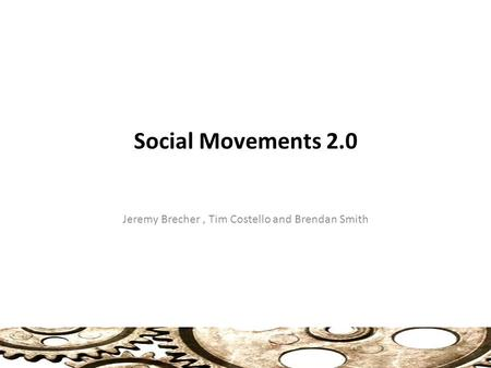 Jeremy Brecher, Tim Costello and Brendan Smith Social Movements 2.0.