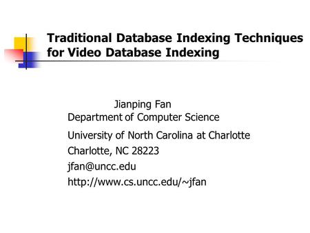 Traditional Database Indexing Techniques for Video Database Indexing Jianping Fan Department of Computer Science University of North Carolina at Charlotte.