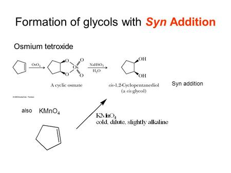 Formation of glycols with Syn Addition Osmium tetroxide Syn addition also KMnO 4.