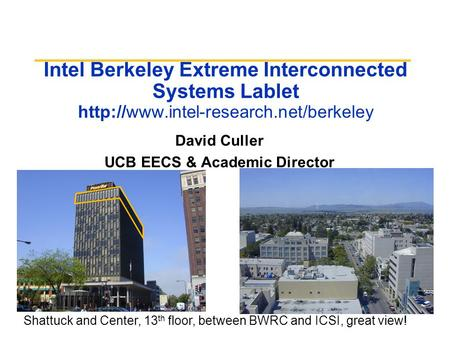 Intel Berkeley Extreme Interconnected Systems Lablet  Shattuck and Center, 13 th floor, between BWRC and ICSI, great.