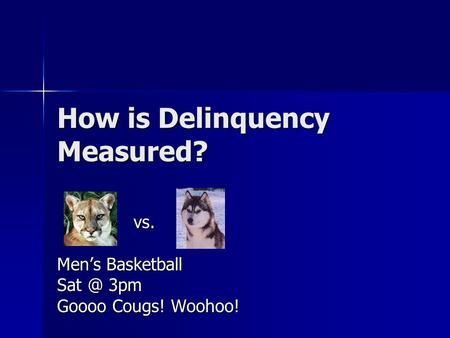 How is Delinquency Measured? vs. vs. Men's Basketball 3pm Goooo Cougs! Woohoo!