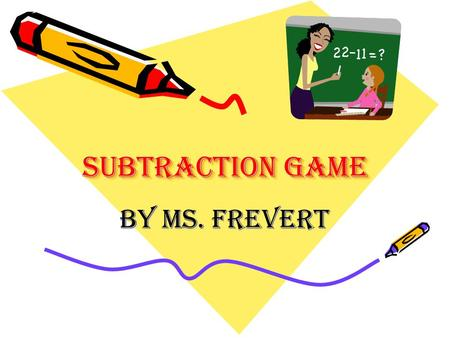 Subtraction Game By Ms. Frevert. Directions You and your partner will work together to answer the different questions related to subtraction. Once you.