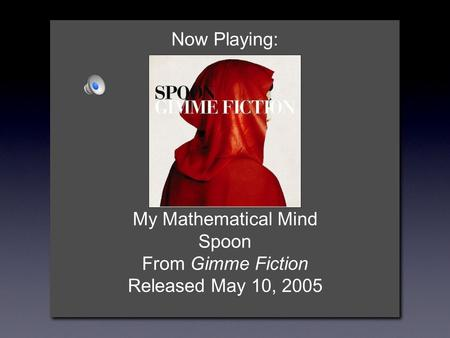 Now Playing: My Mathematical Mind Spoon From Gimme Fiction Released May 10, 2005.