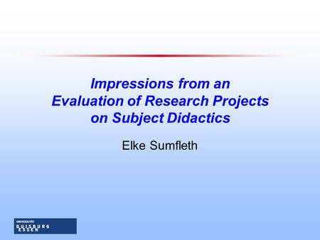 Impressions from an Evaluation of Research Projects on Subject Didactics Elke Sumfleth.