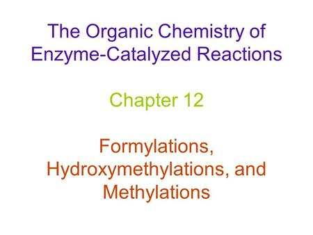 The Organic Chemistry of Enzyme-Catalyzed Reactions Chapter 12 Formylations, Hydroxymethylations, and Methylations.