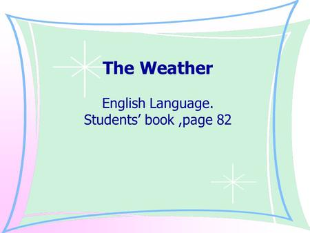 The Weather English Language. Students' book,page 82.