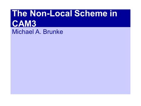 The Non-Local Scheme in CAM3 Michael A. Brunke. introduction surface layer outer layer free atmosphere h 0.1h 0 z PBL.