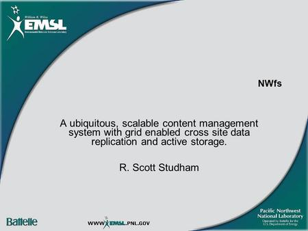 NWfs A ubiquitous, scalable content management system with grid enabled cross site data replication and active storage. R. Scott Studham.