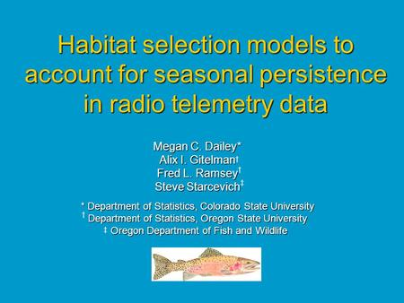 Habitat selection models to account for seasonal persistence in radio telemetry data Megan C. Dailey* Alix I. Gitelman Fred L. Ramsey Steve Starcevich.