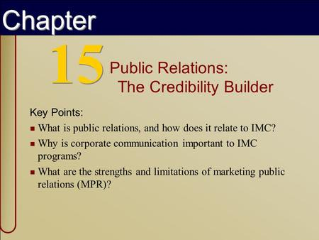 Copyright © 2002 by The McGraw-Hill Companies, Inc. All rights reserved. 15 Public Relations: The Credibility Builder Key Points: What is public relations,