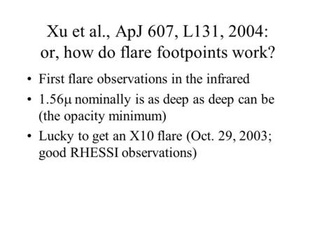 Xu et al., ApJ 607, L131, 2004: or, how do flare footpoints work? First flare observations in the infrared 1.56  nominally is as deep as deep can be (the.
