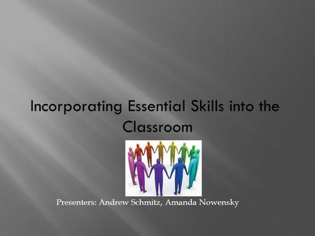Presenters: Andrew Schmitz, Amanda Nowensky. What are the Essential Skills, and how were they identified? What Essential Skills resources are available.