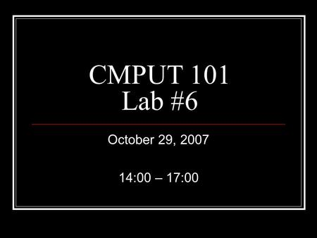 CMPUT 101 Lab #6 October 29, 2007 14:00 – 17:00. Array in C/C++ Array is a structure type variable. One dimension of array int: int num[3]; There are.