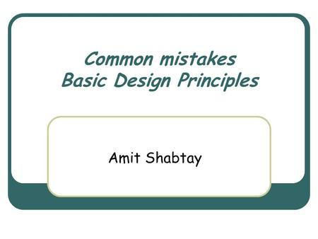 Common mistakes Basic Design Principles Amit Shabtay.