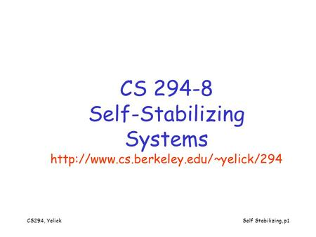 CS294, YelickSelf Stabilizing, p1 CS 294-8 Self-Stabilizing Systems