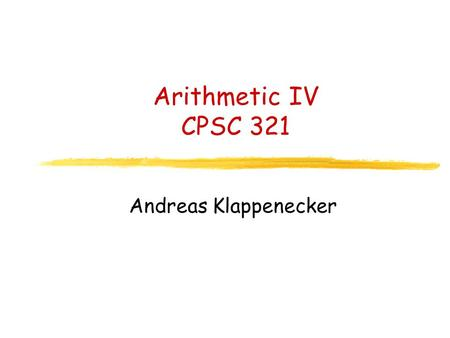 Arithmetic IV CPSC 321 Andreas Klappenecker. Any Questions?