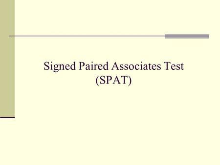 "Signed Paired Associates Test (SPAT). SPAT Structure Similar to WMS ""paired associates"" subtest 14 sign pairs – 7 easy & 7 hard Based on sign associate."