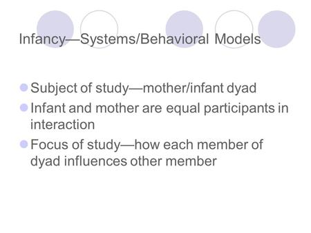 Subject of study—mother/infant dyad Infant and mother are equal participants in interaction Focus of study—how each member of dyad influences other member.