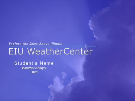 Student's Name Weather Analyst Date. Your Weather Story WX Point One WX Point One WX Point Two WX Point Two WX Point Three WX Point Three.