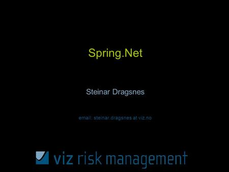 Spring.Net Steinar Dragsnes email: steinar.dragsnes at viz.no.