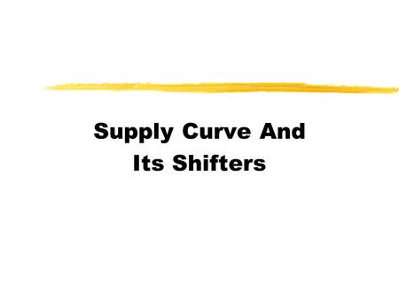 Supply Curve And Its Shifters. Production Level vHow does a supplier choose his/her production level? vSupplier cares only about PROFIT!  In other words,