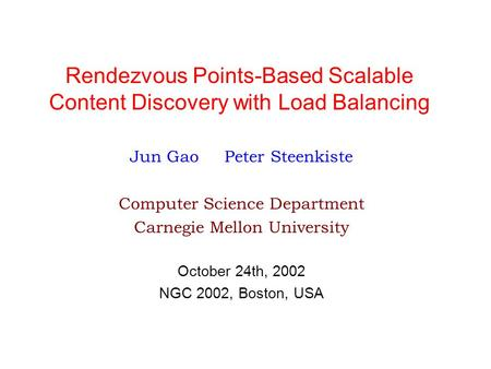 Rendezvous Points-Based Scalable Content Discovery with Load Balancing Jun Gao Peter Steenkiste Computer Science Department Carnegie Mellon University.