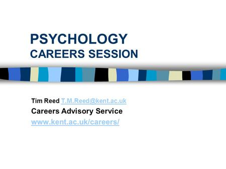 PSYCHOLOGY CAREERS SESSION Tim Reed Careers Advisory Service