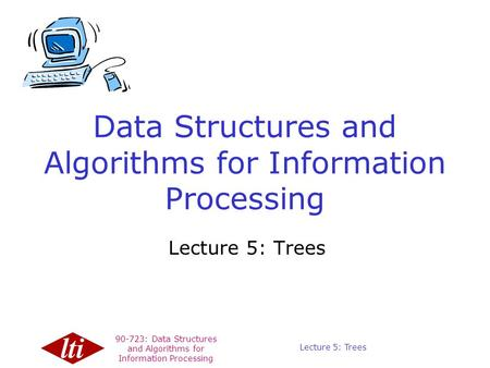 90-723: Data Structures and Algorithms for Information Processing Copyright © 1999, Carnegie Mellon. All Rights Reserved. Lecture 5: Trees Data Structures.