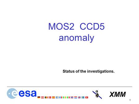 XMM 1 MOS2 CCD5 anomaly Status of the investigations.