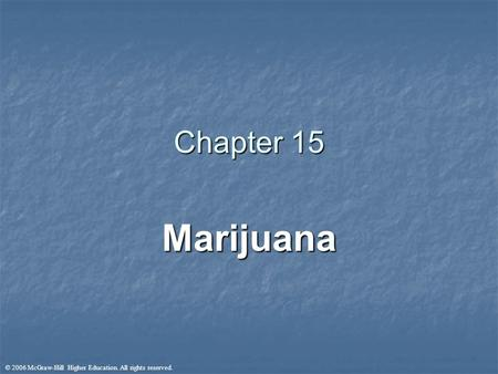 © 2006 McGraw-Hill Higher Education. All rights reserved. Chapter 15 Marijuana.