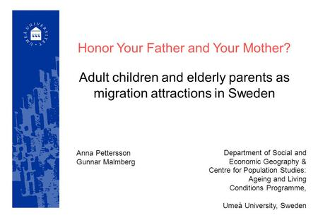 Honor Your Father and Your Mother? Adult children and elderly parents as migration attractions in Sweden Department of Social and Economic Geography &