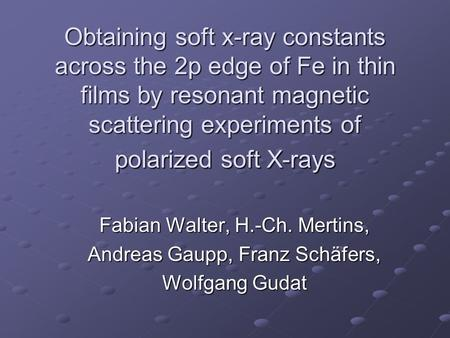 Obtaining soft x-ray constants across the 2p edge of Fe in thin films by resonant magnetic scattering experiments of polarized soft X-rays Fabian Walter,