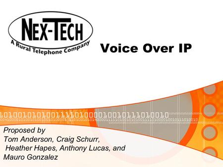 Voice Over IP Proposed by Tom Anderson, Craig Schurr, Heather Hapes, Anthony Lucas, and Mauro Gonzalez.