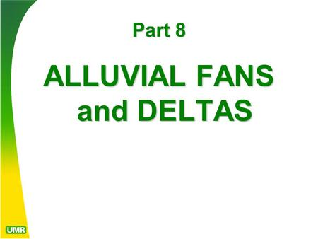 Part 8 ALLUVIAL FANS and DELTAS. Classic alluvial fan. Fans often develop where confined channels on steep gradients suddenly emerge from their canyons,