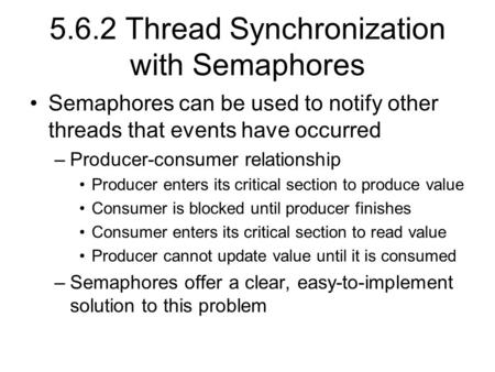 5.6.2 Thread Synchronization with Semaphores Semaphores can be used to notify other threads that events have occurred –Producer-consumer relationship Producer.