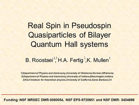 Real Spin in Pseudospin Quasiparticles of Bilayer Quantum Hall systems B. Roostaei, H.A. Fertig,K. Mullen 1)Department of Physics and Astronomy,University.
