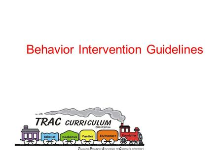 Behavior Intervention Guidelines. Rationale for BIG  Provides consistency among staff  Reduces number of responses  Quick response for new behaviors.
