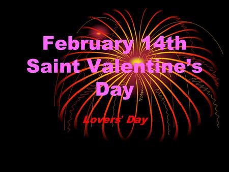 February 14th Saint Valentine's Day Lovers ' Day.