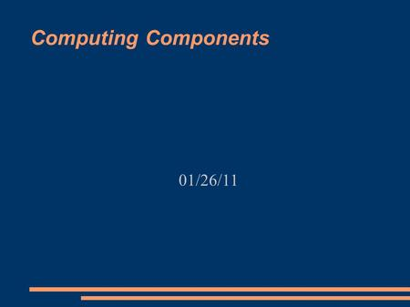 Computing Components 01/26/11. Announcements & Reminders Programs 1 due Friday, 9/2/11 What is my late policy? Proxy Codes for Labs  You should be able.