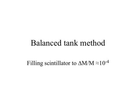 Balanced tank method Filling scintillator to  M/M ≈10 -4.