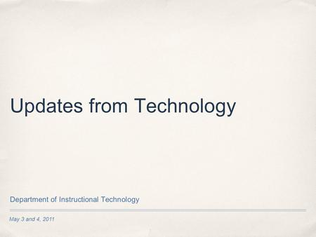 May 3 and 4, 2011 Updates from Technology Department of Instructional Technology.