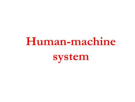 Human-machine system. The human machine systems consists of three main systems The first component : is the human component which includes all human characteristics,