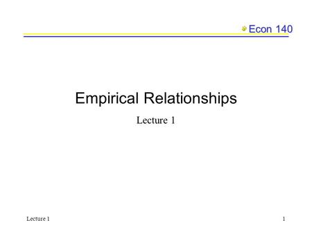 Econ 140 Lecture 11 Empirical Relationships Lecture 1.
