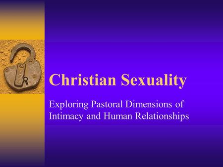 Christian Sexuality Exploring Pastoral Dimensions of Intimacy and Human Relationships.